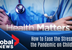 How to Ease the Stress of the Pandemic on Children: Health Matters Interview